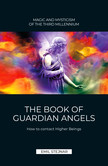 The Book of Guardian Angels | MAGIC AND MYSTICISM OF THE THIRD MILLENNIUM