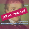 Kaspar Hauser - das Kind Europas, Audio-MP3-Download