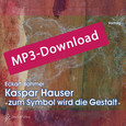 Kaspar Hauser - zum Symbol wird die Gestalt, Audio-MP3-Download