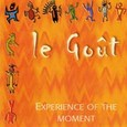 Le Gout - Experience of the Moment Audio CD