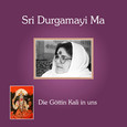 Sri Durgamayi Ma - Die Göttin Kali in uns Audio CD